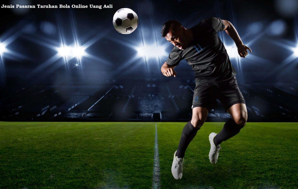 Jenis Pasaran Taruhan Bola Online Uang Asli