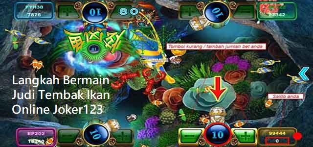 Langkah Bermain Judi Tembak Ikan Online Joker123