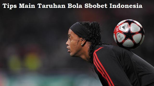 Tips Main Taruhan Bola Sbobet Indonesia