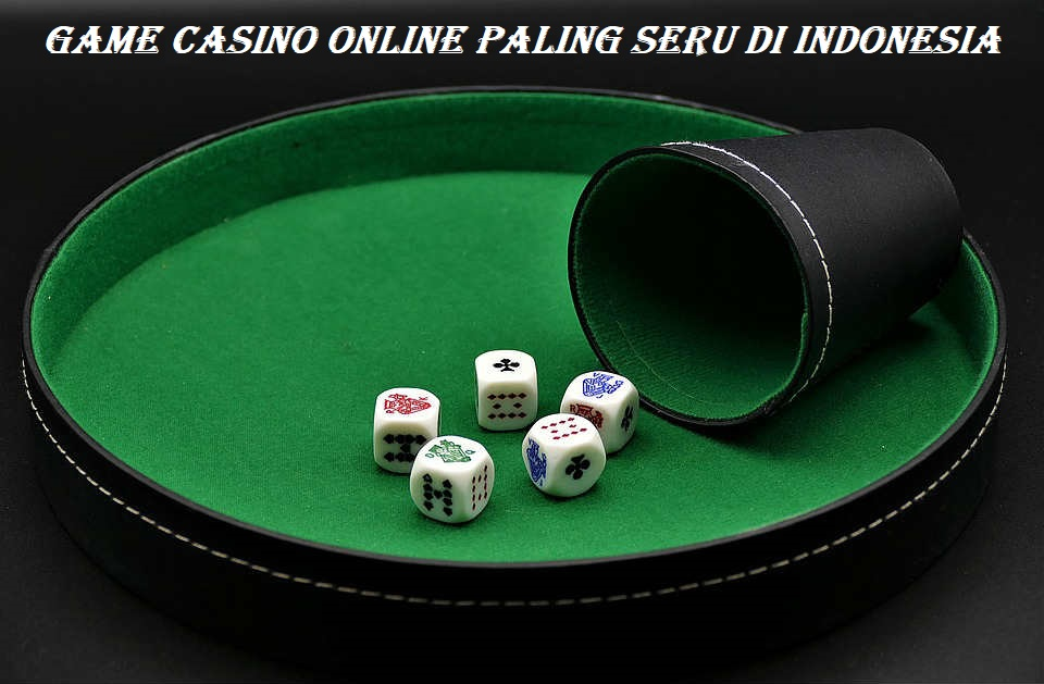 Game Casino Online Paling Seru di Indonesia
