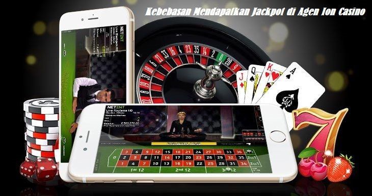 Kebebasan Mendapatkan Jackpot di Agen Ion Casino