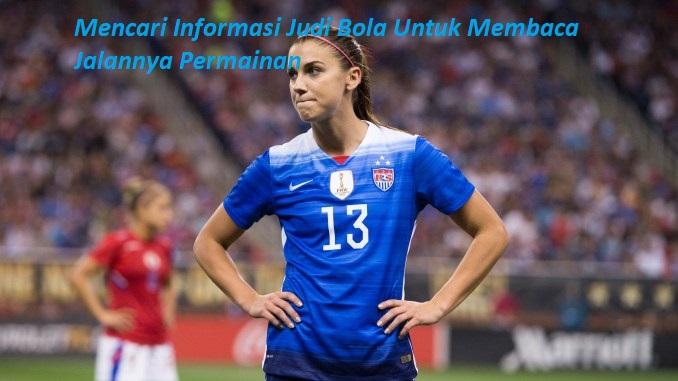 Mencari Informasi Judi Bola Untuk Membaca Jalannya Permainan