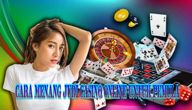 Cara Menang Judi Casino Online Untuk Pemula